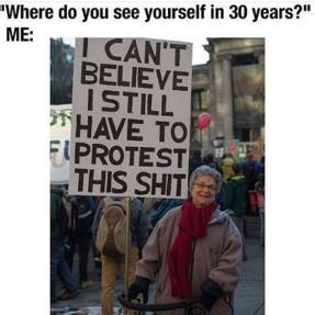 i-cant-believe-i-still-have-to-protest-this-shit